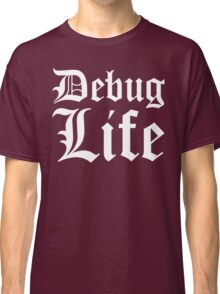 Debug Life - Parody Design for Thug Programmers - White on Black/Dark Classic T-Shirt