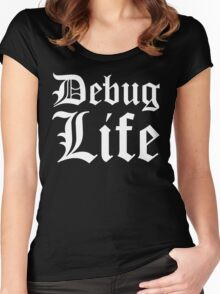 Debug Life - Thug Life Parody for Programmers Women's Fitted Scoop T-Shirt