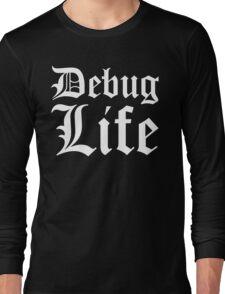 Debug Life - Parody Design for Thug Programmers - White on Black/Dark Long Sleeve T-Shirt