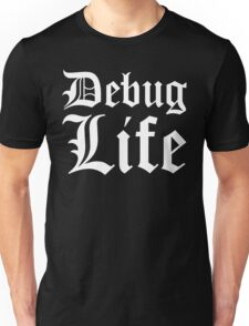 Debug Life - Parody Design for Thug Programmers - White on Black/Dark Unisex T-Shirt