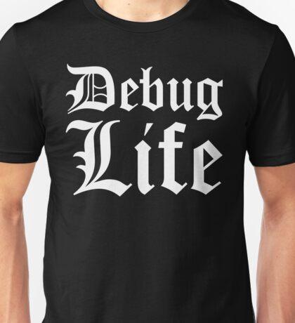 Debug Life - Parody Design for Thug Programmers - White on Black/Dark Unisex T-Shirt