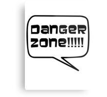 Danger Zone!!!! Metal Print