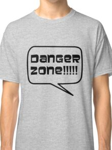 Danger Zone!!!! Classic T-Shirt