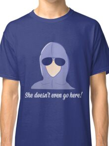 She doesn't even go here! Classic T-Shirt
