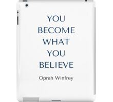 Oprah Winfrey Quote: YOU BECOME WHAT  YOU  BELIEVE iPad Case/Skin