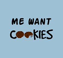 Me Want Cookies Unisex T-Shirt