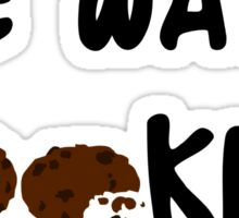 Me Want Cookies Sticker
