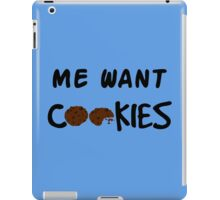 Me Want Cookies iPad Case/Skin
