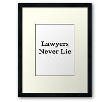 Lawyers Never Lie  Framed Print