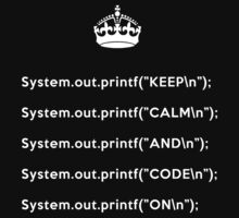 Keep Calm And Carry On - Java - printf with \n back - White by VladTeppi