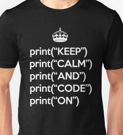 Keep Calm And Code On - Python - White Unisex T-Shirt