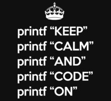 Keep Calm And Code On - Ruby - printf - White by VladTeppi
