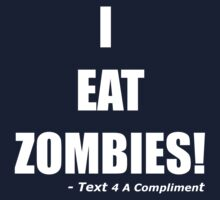 I EAT ZOMBIES (White) by text4acomp