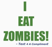 I EAT ZOMBIES (Green) by text4acomp