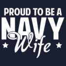 Proud To Be A Navy Wife by BrightDesign