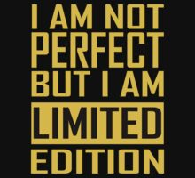 I Am Not Perfect But I'm Limited Edition by PFostCSY