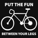 Put The Fun Between Your Legs by BrightDesign
