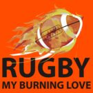 Rugby. My Burning Love by BrightDesign