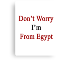 Don't Worry I'm From Egypt  Canvas Print