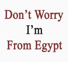 Don't Worry I'm From Egypt  by supernova23
