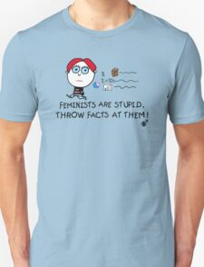 Feminists Are Stupid, Throw Facts At Them T-Shirt