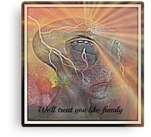 we'll treat you like family Canvas Print