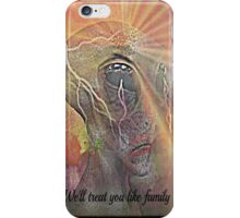 we'll treat you like family iPhone Case/Skin