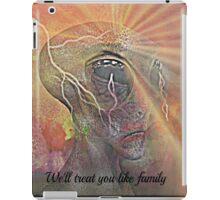 we'll treat you like family iPad Case/Skin