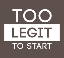 Too Legit To Start | FTS by FreshThreadShop