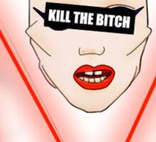 Kill the Bitch Sticker