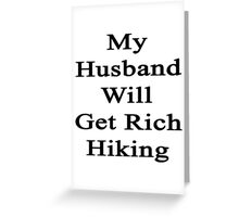 My Husband Will Get Rich Hiking  Greeting Card