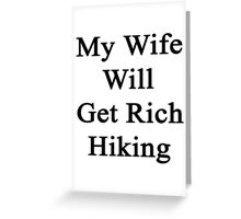 My Wife Will Get Rich Hiking  Greeting Card