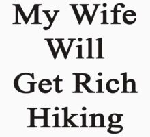 My Wife Will Get Rich Hiking  by supernova23