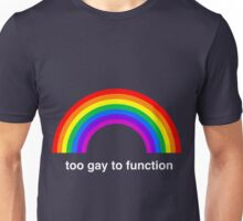 Too Gay to Function Unisex T-Shirt