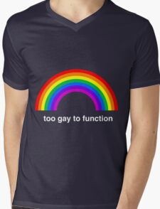 Too Gay to Function Mens V-Neck T-Shirt