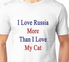 I Love Russia More Than I Love My Cat  Unisex T-Shirt