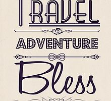 Live, Travel, Adventure, Bless and Don't Be Sorry by Rachel Nacilla