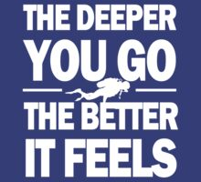The Deeper You Go The Better It Feels by protos