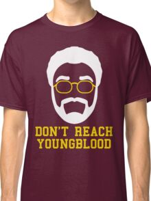Don't Reach Youngblood Classic T-Shirt