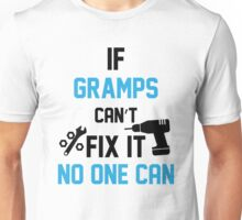 If Gramps Can't Fix It No One Can Unisex T-Shirt