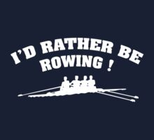 I'd Rather Be Rowing by BrightDesign