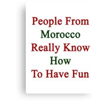 People From Morocco Really Know How To Have Fun  Canvas Print