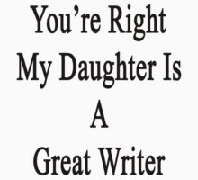 You're Right My Daughter Is A Great Writer  by supernova23