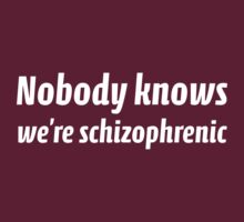 Nobody Knows We're Schizophrenic by BrightDesign