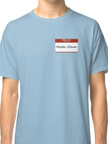 Hello, My Name is Mister Clever Classic T-Shirt