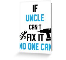 If Uncle Can't Fix It No One Can Greeting Card