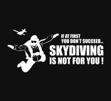 If At First You Don't Succeed Skydiving Is Not For You by BrightDesign