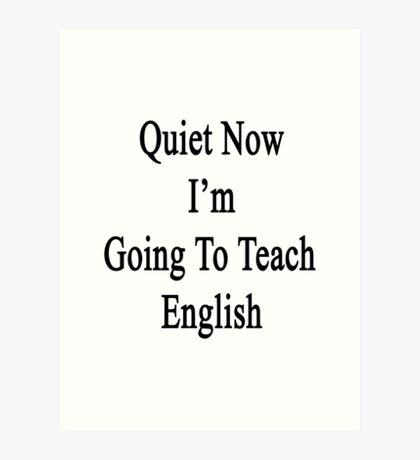 Quiet Now I'm Going To Teach English  Art Print