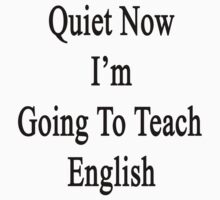 Quiet Now I'm Going To Teach English  by supernova23