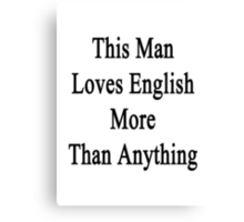 This Man Loves English More Than Anything  Canvas Print